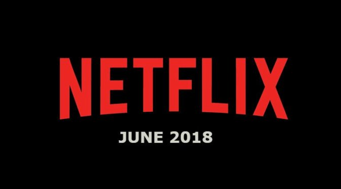Coming to Netflix Canada In June 2018