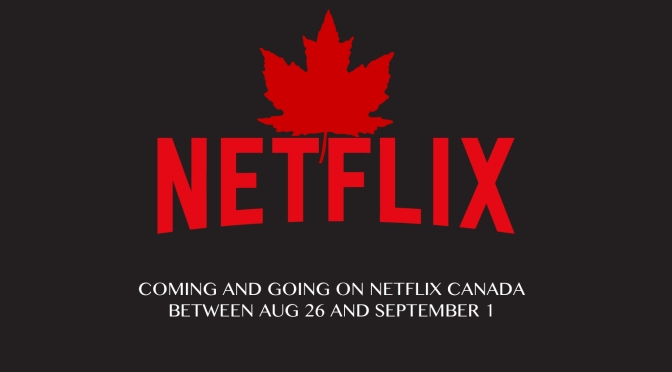Coming and Going to Netflix Canada Between August 26 and Sept 1, 2018