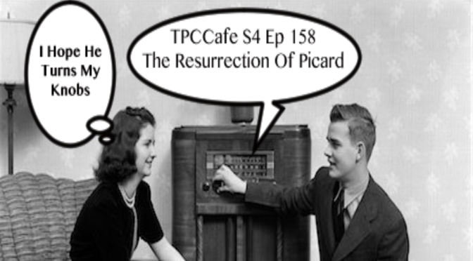 TPCCafe S4 Ep 159 The Resurrection Of Picard