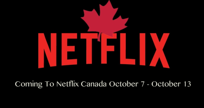 Coming to Netflix Canada October 7 – October 12