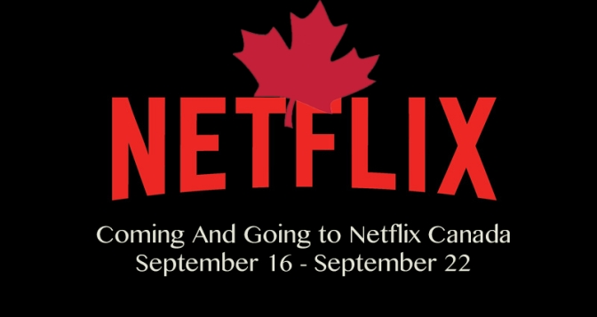 Coming And Going To Netflix Canada September 16 – September 22