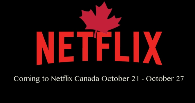 Coming to Netflix Canada October 21 – October 27