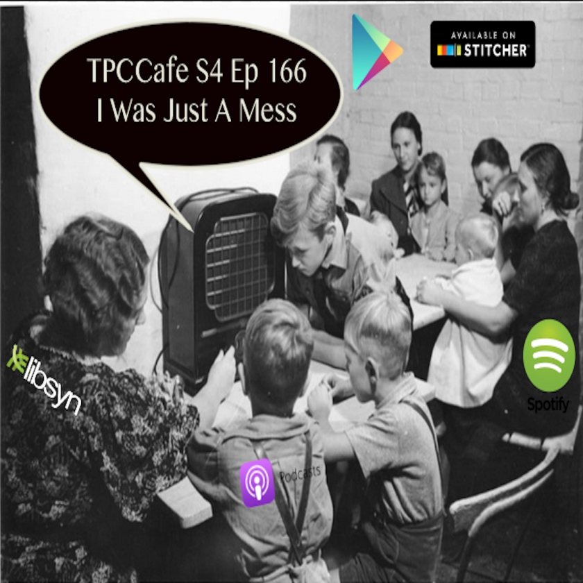 TPCCafe S4 Ep 166 I Just A Mess