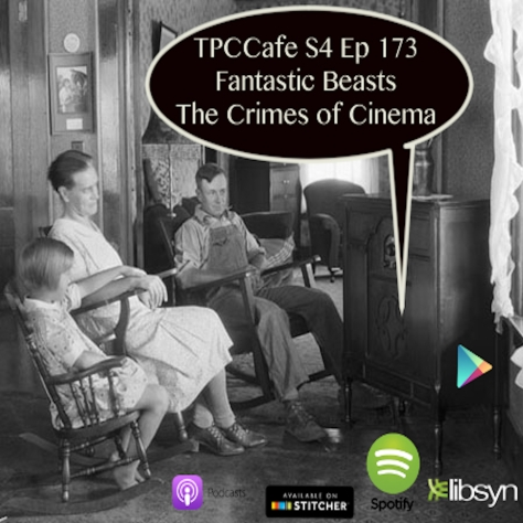 TPCCafe S4 Ep 173 Fantastic Beasts The Crimes of Cinema