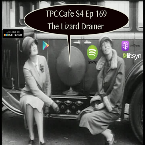 TPCCafe S4 Ep 169 The Lizard Drainer