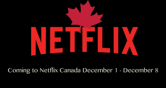 Coming to Netflix Canada December 1 – December 8