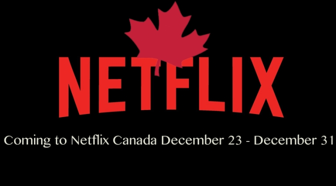 Coming to Netflix Canada December 23 – December 31