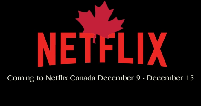 Coming to Netflix Canada December 9 – December 15