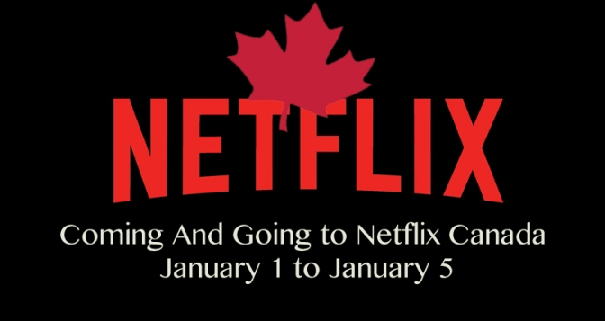 Coming and Going To Netflix Canada January 1 to January 5, 2019