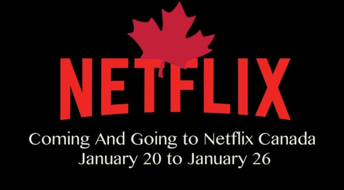 Coming And Going To Netflix Canada January 20 – January 26
