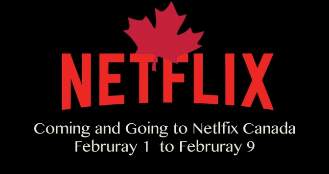 Coming and Going to Netflix Canada February 1 to February 9