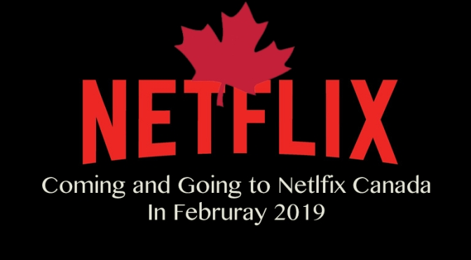 Coming and Going To Netflix Canada In February 2019