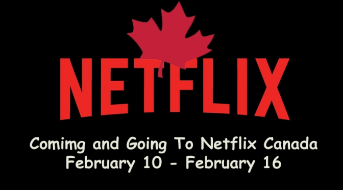 Coming And Going to Netflix Canada February 10 – February 16