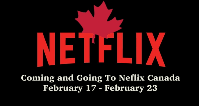 Coming and Going To Netflix Canada February 17 – February 23