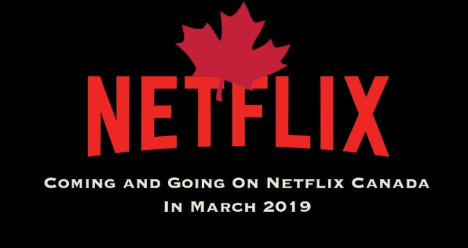 Coming and Going to Netflix Canada In March 2019