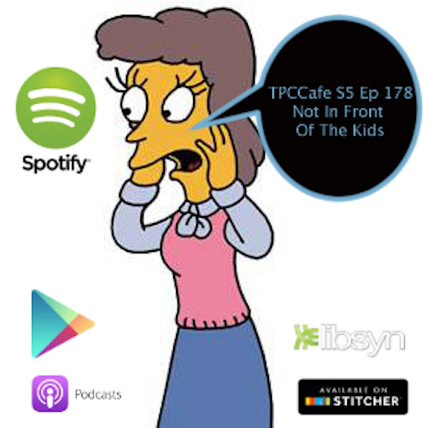 TPCCafe S5 Ep 178 Not In Front Of The Kids