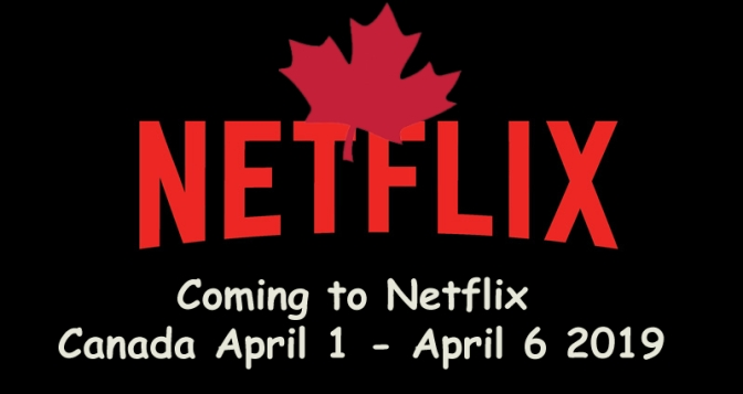 Coming to Netflix Canada April 1 – April 6 2019