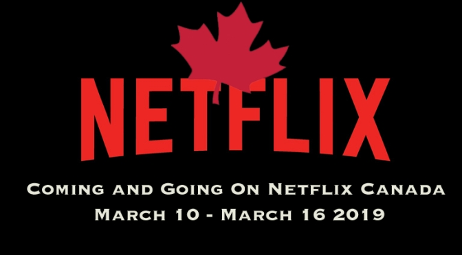 Coming And Going To Netflix Canada March 10 – March 16