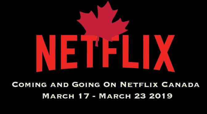 Coming And Going To Netflix Canada March 17 – March 23