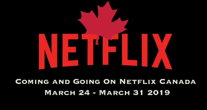 Coming And Going To Netflix Canada March 24 – March 31