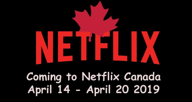 Coming to Netflix Canada April 15 – April 20, 2019