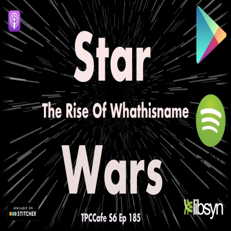 TPCCafe S6 Ep 185 The Rise Of Whathisname