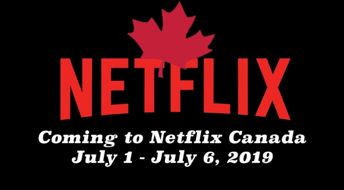 Coming To Netflix Canada July 1 – July 6, 2019
