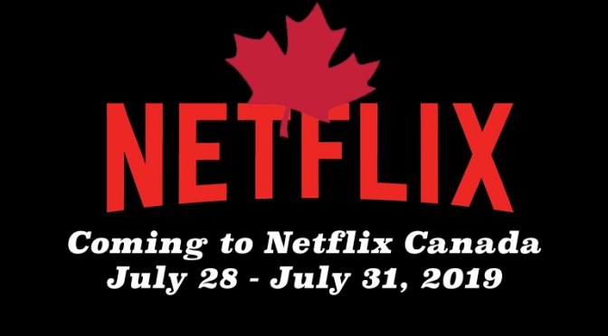 Coming to the Final Week Of July On Netflix Canada