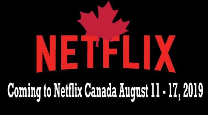Coming to Netflix Canada August 11 – 17, 2019