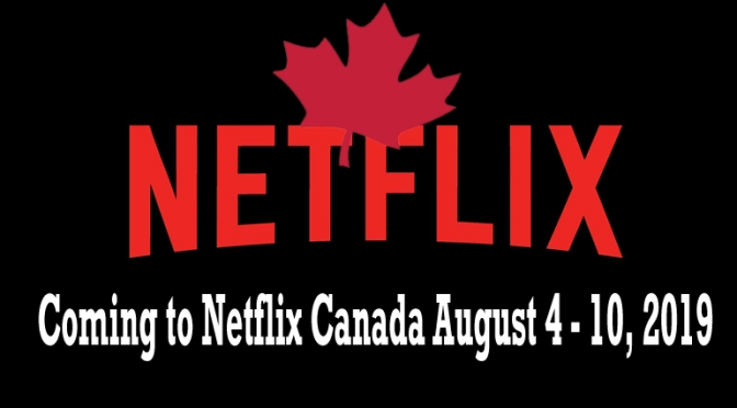 Coming To Netflix Canada August 4 – 10, 2019