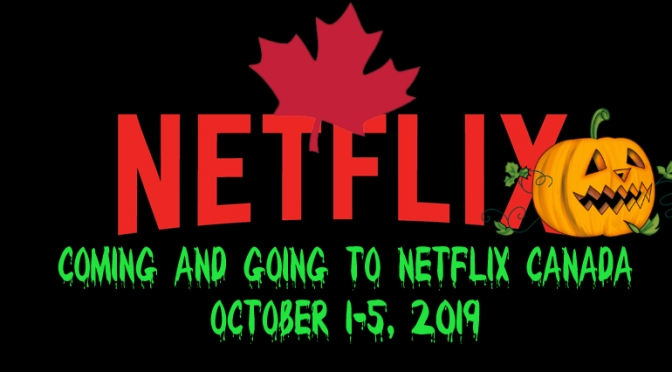 Coming and Going From Netflix Canada Oct 1 – 5, 2019