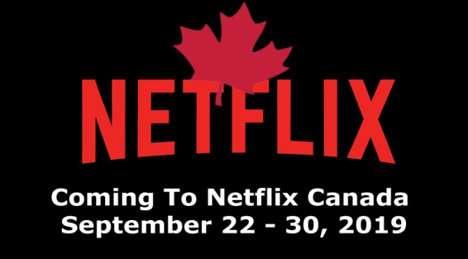 Coming To Netflix Canada September 22 – 30, 2019