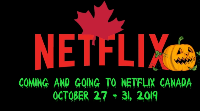 Coming And Going To Netflix Canada October 27 – 31, 2019