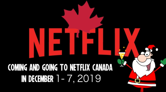 Coming And Going To Netflix Canada December 1-7, 2019
