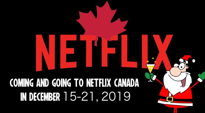 Coming And Going To Netflix Canada December 15-21, 2019