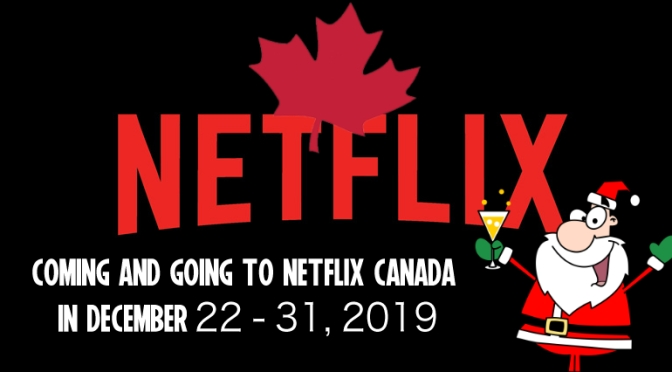 Coming And Going To Netflix Canada December 22-31, 2019