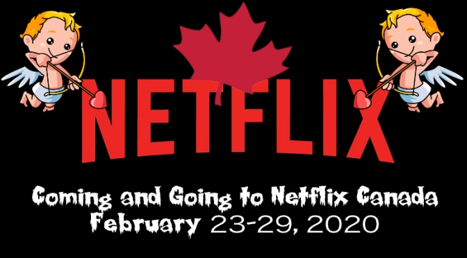 Coming And Going to Netflix Canada February 23-29, 2020