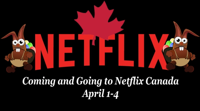 Coming and Going to Netflix Canada in April 1-4