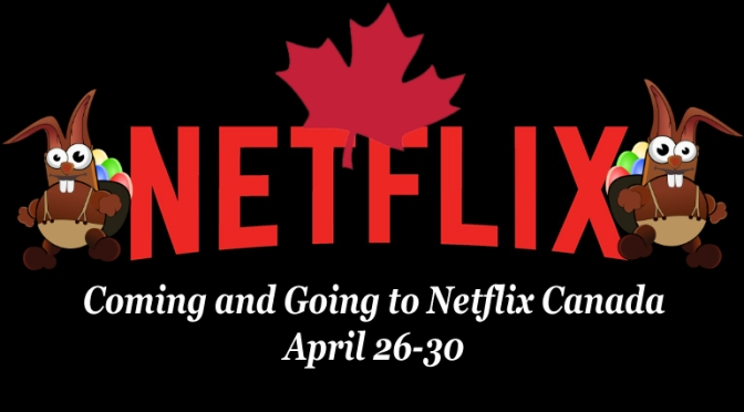 Coming and Going to Netflix Canada in April 26 – 30