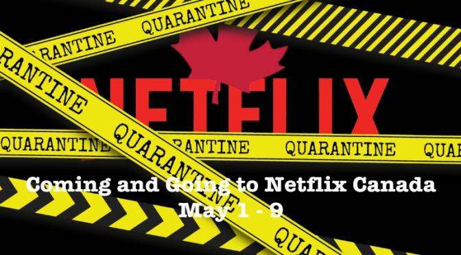 Coming and Going to Netflix Canada May 1-9, 2019