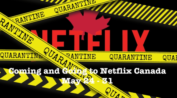 Coming and Going To Netflix Canada May 24 – 31, 2020
