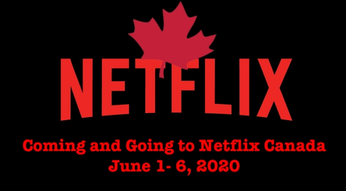 Coming And Going To Netflix Canada June 1 – 6, 2020