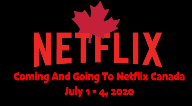 Coming And Going To Netflix Canada July 1 – 4, 2020