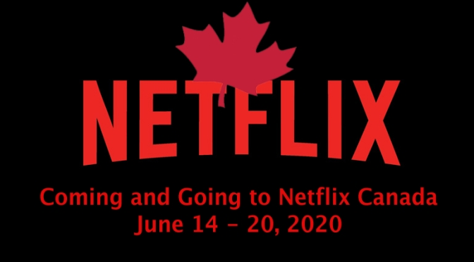 Coming And Going To Netflix Canada June 14 – 20, 2020