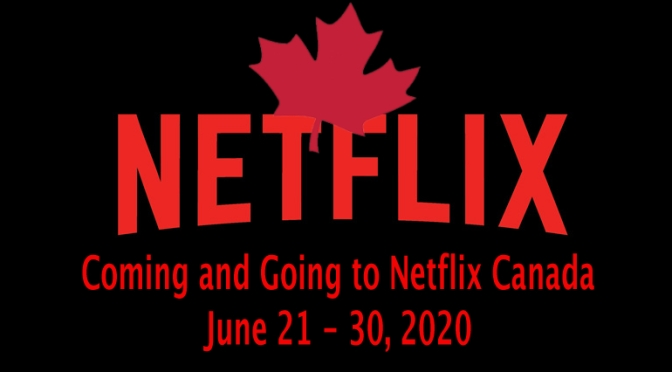 Coming And Going To Netflix Canada June 21 – 30, 2020