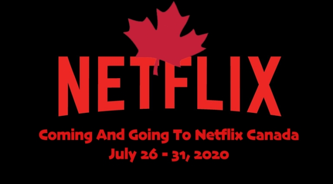 Coming and Going to Netflix Canada July 26 – 31, 2020