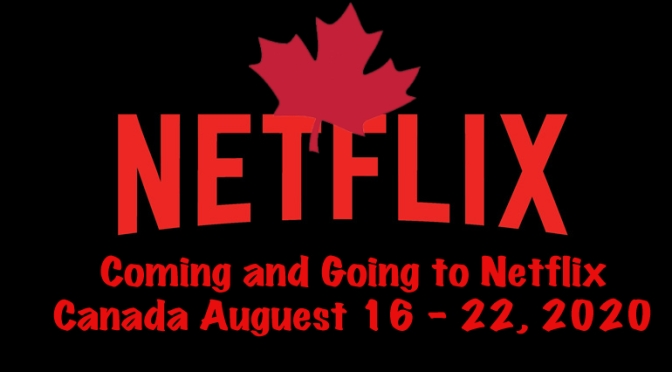 Coming and Going To Netflix Canada August 16 – 22, 2020