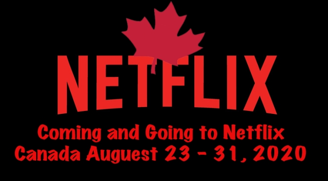 Coming And Going To Netflix Canada August 23 – 31, 2020